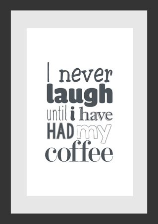Food quote. Cooking quote. I never laugh until i have had my coffee.
