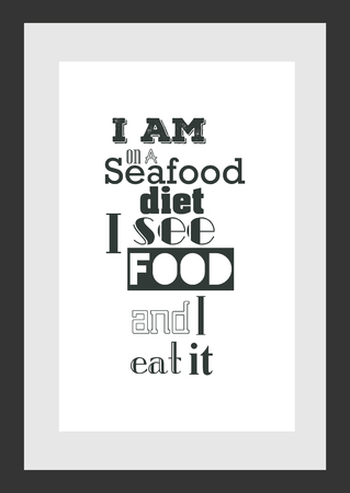 Food quote. Cooking quote. I am in a seafood diet i see food in i eat it.