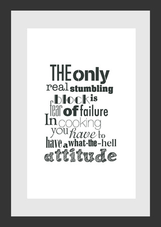Food quote. Cooking quote. The only real stumbling block is fear of failure. In cooking you've got to have a what-the-hell attitude. Vettoriali