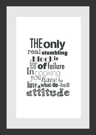 Citazione del cibo Citazione di cottura L'unico vero ostacolo è la paura di fallire. In cucina devi avere un atteggiamento da inferno.