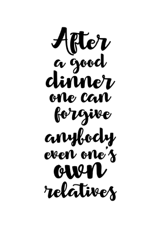 Quote food calligraphy style. Hand lettering design element. Inspirational quote: After a good dinner one can forgive anybody even ones own relatives. Illustration