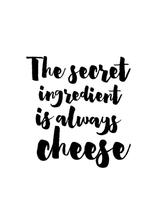 say cheese: Food quote white paper. The secret ingredient is always. Illustration