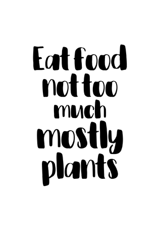 Quote food calligraphy style. Hand lettering design element. Inspirational quote: Eat food not too much mostly plants.