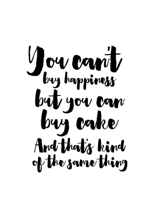 Quote food calligraphy style. Hand lettering design element. Inspirational quote: You cant buy happiness but you can buy cake and thats kind of the same thing. Illustration