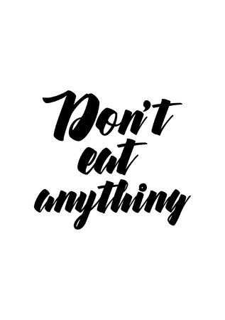 Dont eat anything Hand lettering Illustration