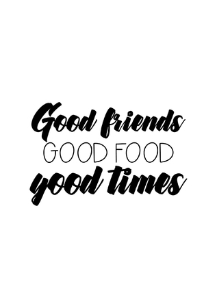 Quote food calligraphy style. Hand lettering design element. Inspirational quote: Good friends, good food, good times.