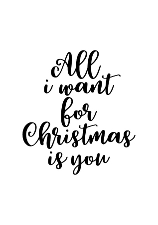Christmas greeting card with brush calligraphy. Vector black with white background. All i want for Christmas is you.