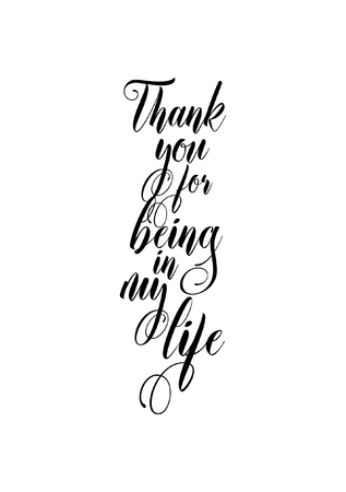 Hand drawn lettering. Ink illustration. Modern brush calligraphy. Isolated on white background. Thank you for being in my life.