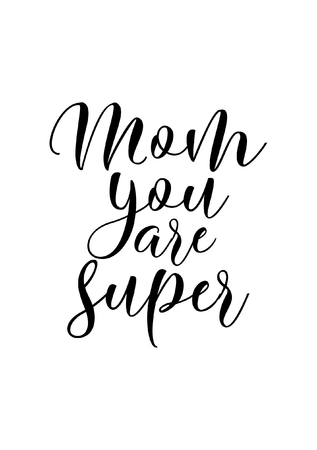 Hand drawn lettering. Ink illustration. Modern brush calligraphy. Isolated on white background. Mom you are super. Illustration