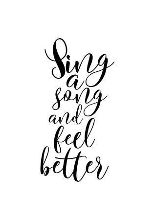 Hand drawn lettering. Ink illustration. Modern brush calligraphy. Isolated on white background. Sing a song and feel better.