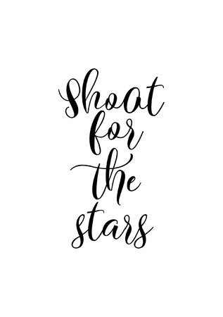 Hand drawn lettering. Ink illustration. Modern brush calligraphy. Isolated on white background. Shoot for the stars.