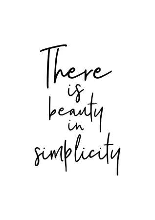 Hand drawn lettering. Ink illustration. Modern brush calligraphy. Isolated on white background. There is beauty in simplicity.