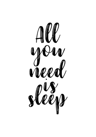 Hand drawn lettering. Ink illustration. Modern brush calligraphy. Isolated on white background. All you need is sleep. Illustration