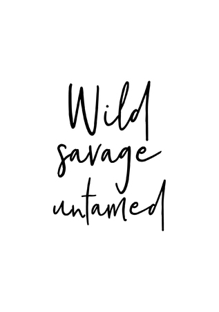 Hand drawn lettering. Ink illustration. Modern brush calligraphy. Isolated on white background. Wild savage untamed.