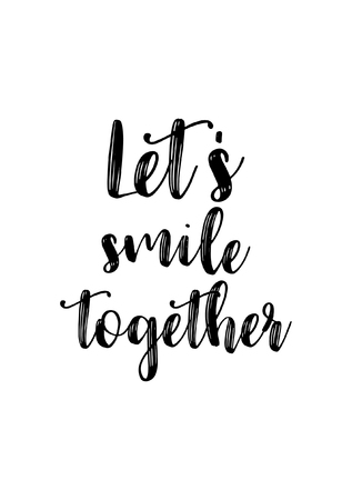 Hand drawn lettering. Ink illustration. Modern brush calligraphy. Isolated on white background. Lets smile together.