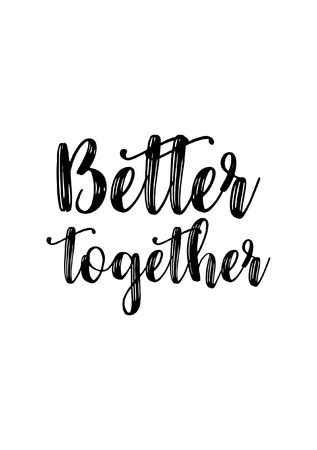 Hand drawn lettering. Ink illustration. Modern brush calligraphy. Isolated on white background. Better together. Vectores