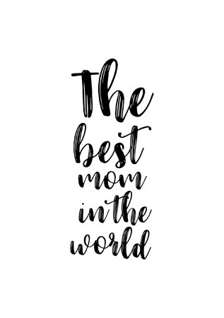 Hand drawn lettering. Ink illustration. Modern brush calligraphy. Isolated on white background. The best mom in the world. Illustration