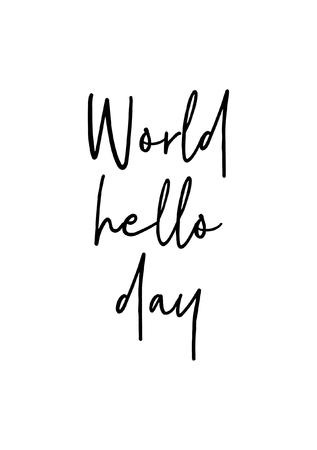 Hand drawn lettering. Ink illustration. Modern brush calligraphy. Isolated on white background. World hello day. Illustration