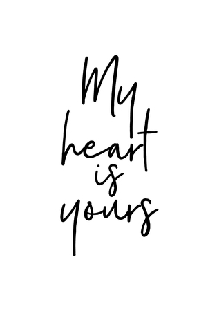 Hand drawn lettering. Ink illustration. Modern brush calligraphy. Isolated on white background. My heart is yours.