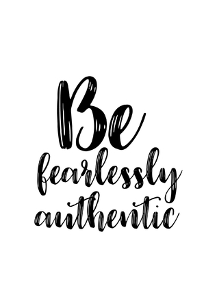 Hand drawn lettering. Ink illustration. Modern brush calligraphy. Isolated on white background. Be fearlessly authentic. Illustration