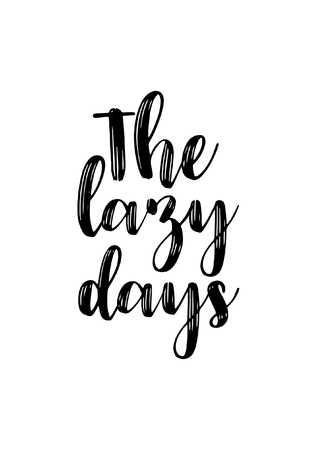 Hand drawn lettering. Ink illustration. Modern brush calligraphy. Isolated on white background. The lazy days.