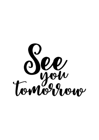 Hand drawn lettering. Ink illustration. Modern brush calligraphy. Isolated on white background. See you tomorrow.