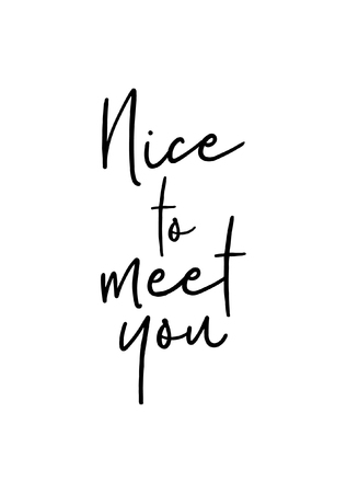 Hand drawn lettering. Ink illustration. Modern brush calligraphy. Isolated on white background. Nice to meet you. Vetores