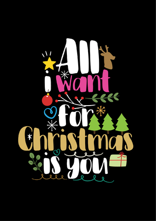 Christmas quote, lettering. Print Design Vector illustration. All i want for Christmas is you. Illustration