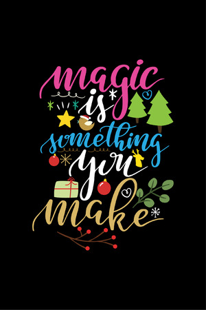 Christmas quote, lettering. Print Design Vector illustration. Magic is something you make.
