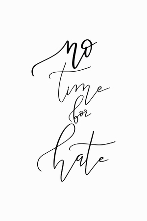 Hand drawn lettering. Ink illustration. Modern brush calligraphy. Isolated on white background. No time for hate. Illustration