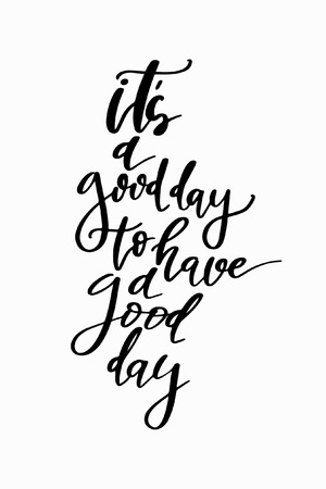 Hand drawn lettering. Ink illustration. Modern brush calligraphy. Isolated on white background. It's a good day to have a good day.