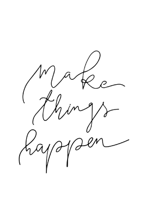 Hand drawn lettering. Ink illustration. Modern brush calligraphy. Isolated on white background. Make things happen.