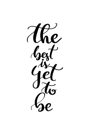 The best is yet to be, hand drawn lettering. Ink illustration. Modern brush calligraphy. Isolated on white background.