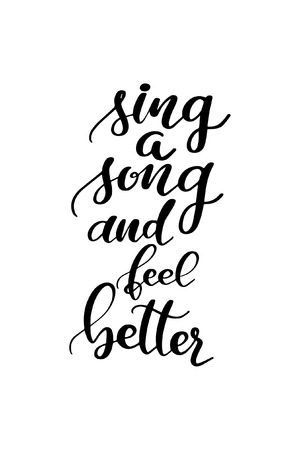 Sing a song and feel better, hand drawn lettering. Ink illustration. Modern brush calligraphy. Isolated on white background.