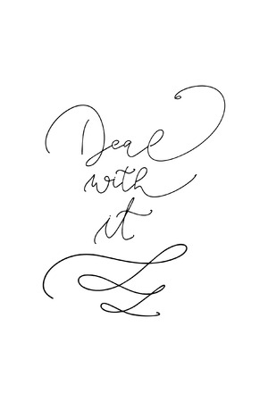 Hand drawn lettering. Ink illustration. Modern brush calligraphy. Isolated on white background. Deal with it.