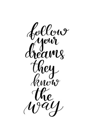 Hand drawn lettering. Ink illustration. Modern brush calligraphy. Isolated on white background. Follow your dreams they know the way. Ilustração