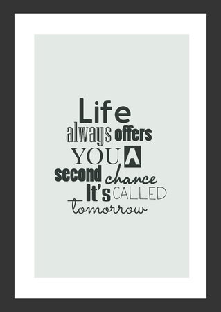 Life quote. Inspirational quote. Life always offers you a second chance, its called tomorrow. Ilustração