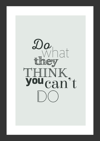 Life quote. Inspirational quote. Do what they think you can't do.