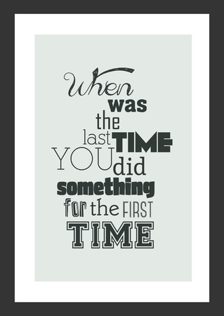 Life quote. Inspirational quote. When was the last time you did something for the first time.
