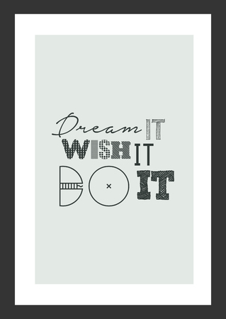 Dream it, wish it, do it, motivational quote in gray frame background.