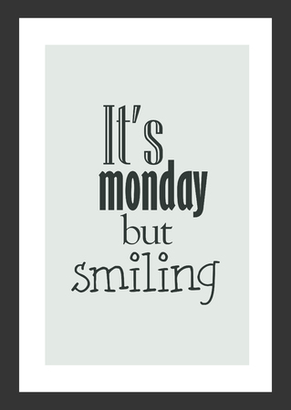 Life quote. Inspirational quote. It's monday but smiling.
