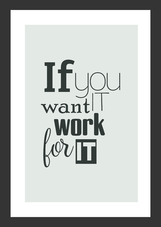 Life inspirational quote. If you want it, work for it.