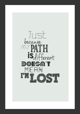 Life quote isolated on white background. Just because my path is different doesnt mean, im lost.