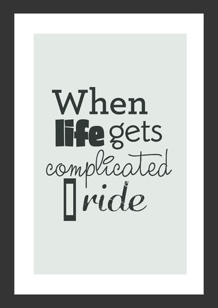 Life quote. Inspirational quote. When life get complicated, i ride.