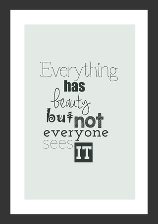 Life quote. Inspirational quote. Everything has beauty but not everyone sees it.