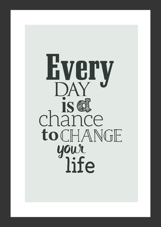 Life quote. Inspirational quote. Everyday is a chance to change your life.