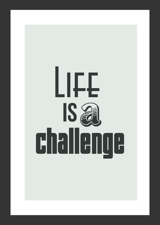 Inspirational quote Life is a challenge.