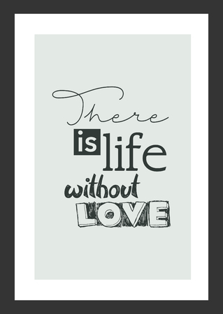 Life quote. Inspirational quote. There is life without love.