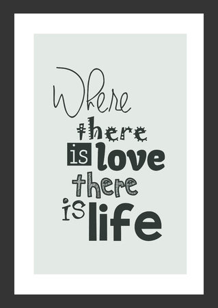 Where there is love, there is life, motivational quote on gray frame background.