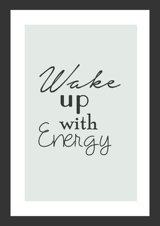 Life quote. Inspirational quote. Wake up with energy.